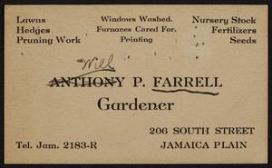 Trade card for Anthony P. Farrell, gardener, 206 South Street, Jamaica Plain, Mass., 1920-1940