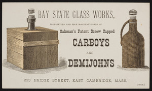 Trade card for Bay State Glass Works, Oakman's Patent Screw Capped Carboys and Demijohns, 223 Bridge Street, East Cambridge, Mass., undated