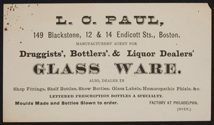 Trade card for L.C. Paul, manufacturers' agent for druggists', bottlers', & liquor dealers' glass ware, 149 Blackstone, 12 & 14 Endicott Streets, Boston, Mass., undated