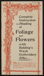 Complete instruction in shading of foliage and flowers with Belding's Wash Embroidery Silks, Belding Bros. & Co., Chicago, Illinois, undated