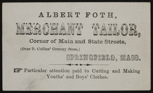 Trade card for Albert Foth, merchant tailor, corner of Main and State Streets, Springfield, Mass., undated