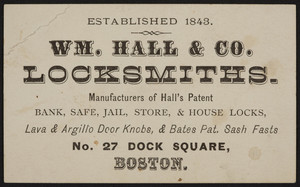 Trade card for Wm. Hall & Co., locksmiths, No. 27 Dock Square, Boston, Mass., undated