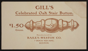 Trade card for Gill's Celebrated Oak Stair Button, Bailey-Weston Co., 7 Dock Square, Boston, Mass., undated