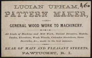 Trade card for Lucian Upham, pattern maker and general wood work to machinery, rear of Main and Pleasant Streets, Pawtucket, Rhode Island, undated