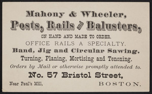Trade card for Mahony & Wheeler, posts, rails and balusters, No. 57 Bristol Street, Boston, Mass., undated