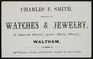 Trade card for Charles F. Smith, dealer in watches & jewelry, 9 Church Street, near Main Street, Waltham, Mass., undated