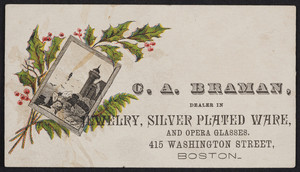 Trade card for C.A. Braman, dealer in jewlery, silver plated ware and opera glasses, 415 Washington Street, Boston, Mass., undated