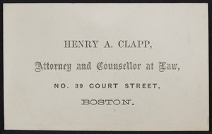 Business card for Henry A. Clapp, attorney and counsellor at law, No. 39 Court Street, Boston, Mass., undated
