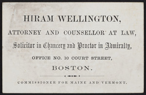 Business card for Hiram Wellington, attorney and counsellor at law, office No. 10 Court Street, Boston, Mass., undated