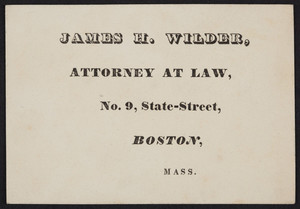 Business card for James H. Wilder, attorney at law, No. 9 State Street, Boston, Mass., undated