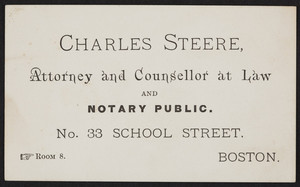 Business card for Charles Steere, attorney and counsellor at law and notary public, No. 33 School Street, Boston, Mass., undated