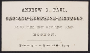 Trade card for Andrew G. Paul, gas and kerosene fixtures, No. 90 Friend, near Washington Street, Boston, Mass., undated