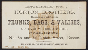 Trade card for Horton Brothers, manufacturers and dealers in trunks, bags & valises of every description, No. 80 and 82 Union Street, Boston, Mass., undated
