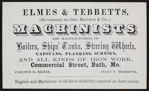 Trade card for Elmes & Tebbetts, machinists and manufacturers of boilers, ships' tanks, steering wheels, Commercial Street, Bath, Maine, undated