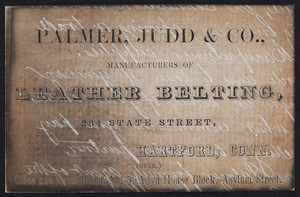 Trade card for Palmer, Judd & Co., manufacturers of leather belting, 234 State Street, Hartford, Connecticut, undated