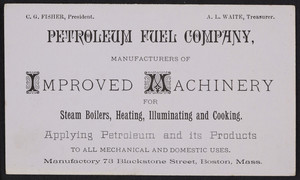 Trade cards for the Petroleum Fuel Company, manufacturers of improved machinery for steam boilers, heating, illuminating and cooking, 73 Blackstone Street, Boston, Mass., undated