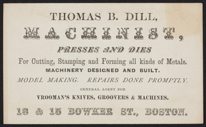 Trade card for Thomas B. Dill, machinist, 13 & 15 Bowker Street, Boston, Mass., undated