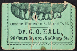 Trade card for Dr. G.O. Hall, dentist, 36 Court Street, opposite Sudbury Street, Boston, Mass., undated