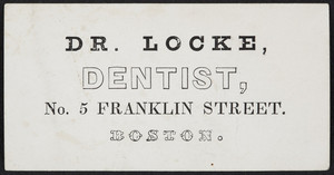Trade card for Dr. Locke, dentist, No. 5 Franklin Street, Boston, Mass., undated