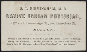 Trade card for S.T. Birmingham, M.D., native Indian physician, office, 63 Cambridge Street, corner Chambers Street, Boston, Mass., undated