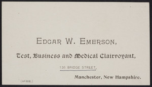 Trade card for Edgar W. Emerson, test, business and medical clairvoyant, 136 Bridge Street, Manchester, New Hampshire, undated