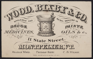 Trade card for Wood, Bixby & Company, wholesale and retail dealers in drugs, paints, medicines, oils, 11 State Street, Montpelier, Vermont, undated