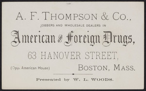 Trade card for A.F. Thompson & Co., jobbers and wholesale dealers in American and foreign drugs, 63 Hanover Street, Boston, Mass., undated