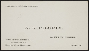 Business card for A.L. Pilgrim, trained nurse, 40 Upton Street, Boston, Mass., undated