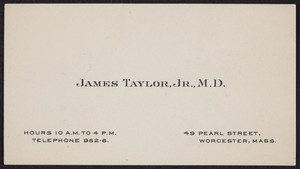 Trade card for James Taylor, Jr., M.D., 49 Pearl Street, Worcester, Mass., undated