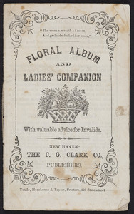 Floral album and ladies' companion with valuable advice for invalids, The C.G. Clark Co., New Haven, Connecticut, 1868