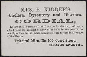 Trade card for Mrs. E. Kidder's Cholera, Dysentery and Diarrhea Cordial, No. 100 Court Street, Boston, Mass., undated