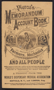 Pierce's memorandum and account book designed for farmers, mechanics and all people, World's Dispensary Medical Association, Buffalo, New York and London, England, 1881
