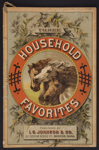 Three household favorites, published by Dr. I.S. Johnson & Co., 22 Custom House Street, Boston, Mass., 1889
