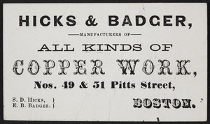 Trade card for Hicks & Badger, manufacturers of all kinds of copper work, Nos. 49 & 51 Pitts Street, Boston, Mass., undated
