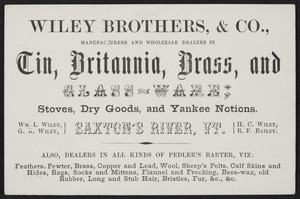 Trade card for Wiley Brothers & Co., manufacturers and wholesale dealers in tin, Britannia, brass and glass-ware, Saxton's River, Vermont, undated