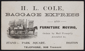 Trade card for H.L. Cole, baggage express and furniture moving, Park Square, Boston, Mass., undated