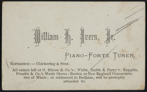 Trade card for William H. Ivers, Jr., piano-forte tuner, Boston and Dedham, Mass., undated