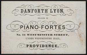 Trade card for Danforth Lyon, dealer in piano-fortes, No. 11 Westminster Street, Providence, Rhode Island, undated