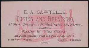 Trade card for E.A. Sawtelle, tuning and repairing, at Oliver Ditson's, 451 Washington Street, Boston, Mass., undated