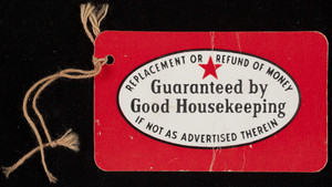 """Guaranteed by """"Good Housekeeping,"""" replacement or refund of money if not as advertised therein, location unknown, undated"""