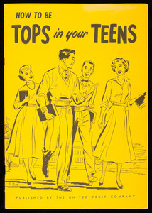 How to be tops in your teens, published by the United Fruit Company, Pier 3, North River, New York, New York, 1953
