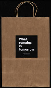 What remains is tomorrow : bag