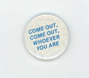 Come Out, Come Out, Whoever You Are Pin