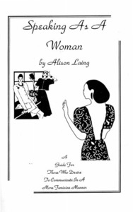 Speaking as A Woman: A Guide for Those Who Desire to Communicate in A More Feminine Manner