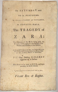 On Saturday next Will be Perform'd, by a Society of Ladies and Gentlemen, at Faneuil-Hall, The Tragedy of Zara ...