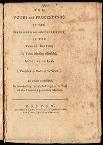 The Votes and Proceedings of the Freeholders and Other Inhabitants of the Town of Boston