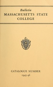Catalogue of the College, 1945-46. Bulletin Massachusetts State College vol. 37, no. 1