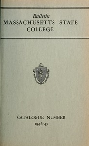Catalogue of the College, 1946-47. Bulletin Massachusetts State College vol. 387, no. 1