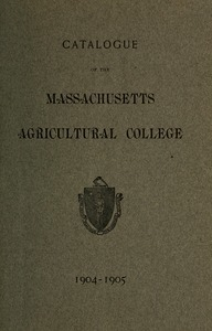 Catalogue of the Massachusetts Agricultural College, 1904-1905