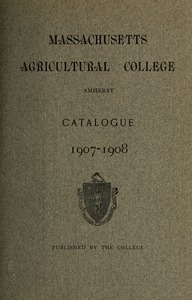 Catalogue of the Massachusetts Agricultural College, 1907-1908
